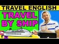 English For Traveling By Ship (Booze Cruise?)