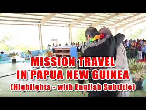Mission Travel in Papua New Guinea (Highlights with English Subtitle)