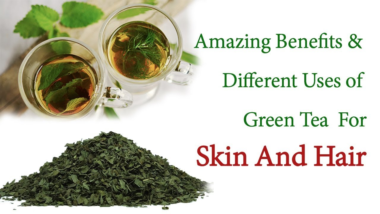 amazing benefits of green tea | green tea for skin & hair