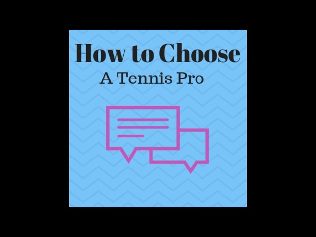 How to pick a tennis pro