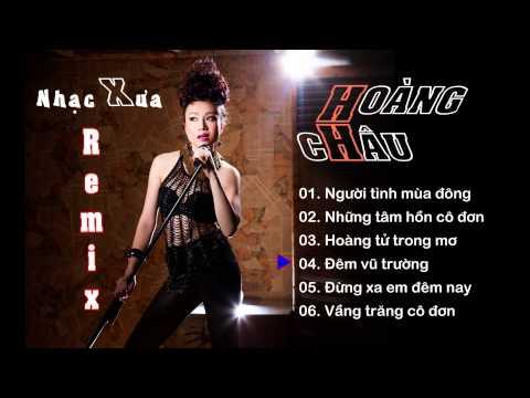 Nhạc xưa REMIX - Hoàng Châu