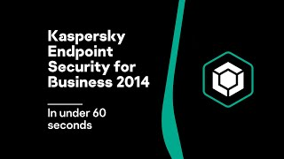 Kaspersky Endpoint Security for Business in under 60 seconds - 2014
