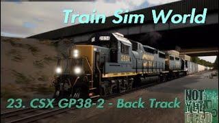 Train Sim World 23. CSX GP38 2   Back Track No commentary