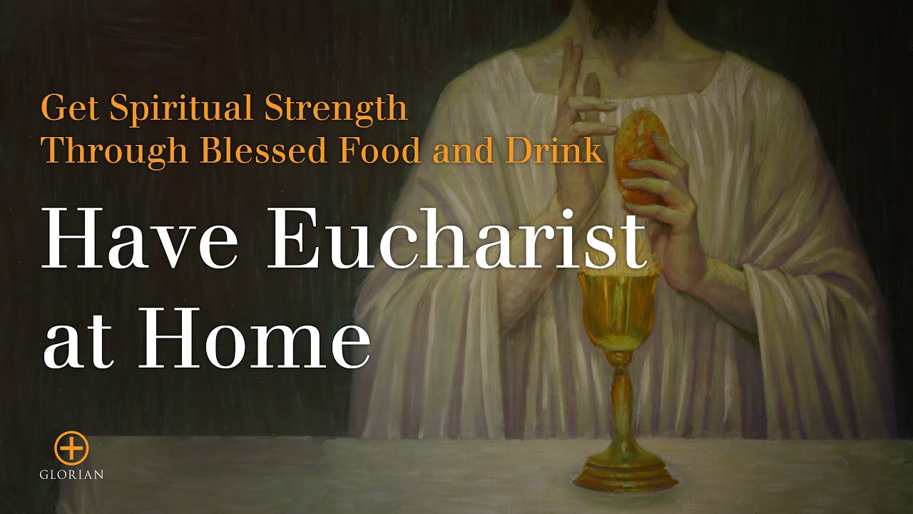 Eucharist: Spiritual Strength Through Blessed Food and Drink