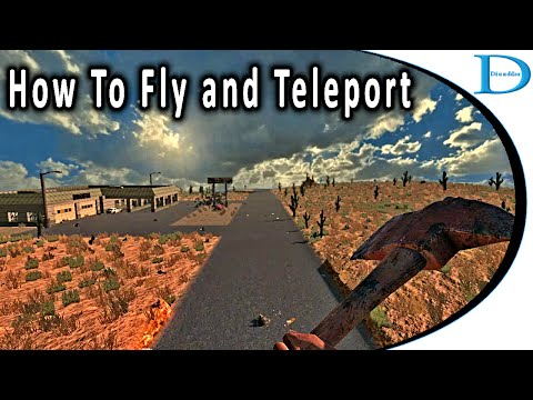 How To Fly And Teleport In 7 Days To Die [PC]