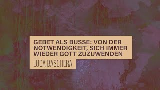 «WACHET UND BETET» // #21 Gebet als Busse // PD Dr. Luca Baschera