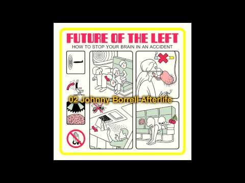 Future of the Left - 2013 How To Stop Your Brain In An Accid