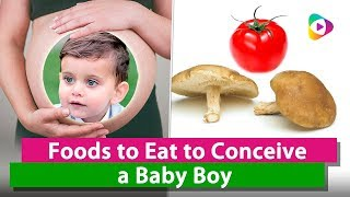 How to conceive a boy? Foods to Eat to Conceive a Baby Boy