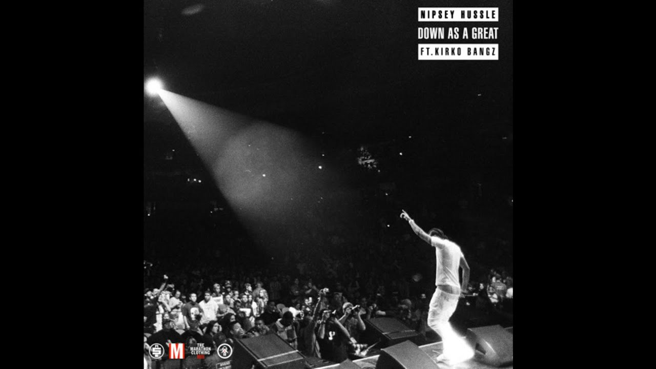 Nipsey Hussle - Down As A Great ft. Kirko Bangz