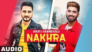 Nakhra (Full Audio) | Kulwinder Billa & Shivjot | Aman Hayer | Himanshi | Latest Punjabi Song 2019