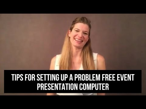 TIPS FOR SETTING UP A PROBLEM FREE EVENT PRESENTATION COMPUTER