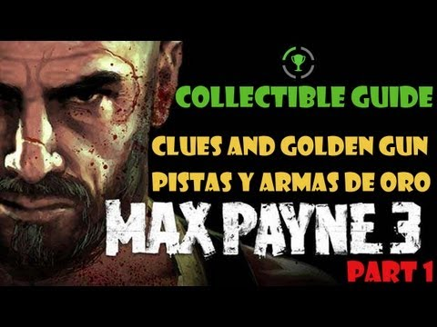 Max Payne 3 - Pistas y Armas de Oro / Clues and Golden Gun | Part 1 | Collectible Guide