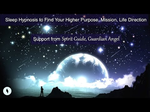 Sleep Hypnosis Find Your Higher Purpose, Mission, Life Direction  (Spirit Guide / Guardian Angel)