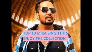TOP 10 | BEST OF MIKA SINGH | ALL TIME FAVOURITE | PARTY SONG COMPILATION