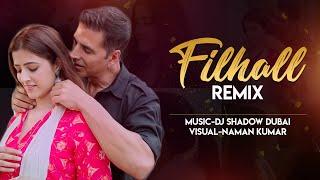 FILHALL Remix | DJ Shadow Dubai | Akshay Kumar Ft Nupur Sanon | BPraak | Jaani