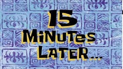 15 Minutes Later... | SpongeBob Time Card #75