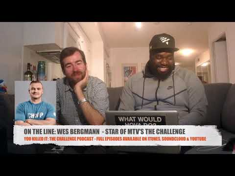 YOU KILLED IT: THE CHALLENGE MTV PODCAST  EP. 70 WITH WES BERGMANN