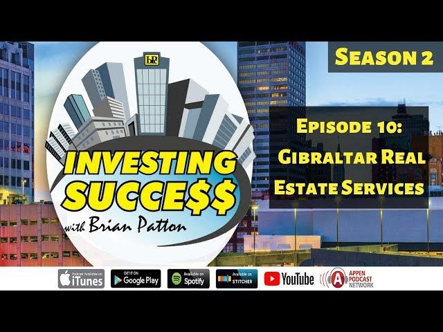 Investing Success with Brian Patton - Season 2 Episode 10: Gibraltar Real Estate Services