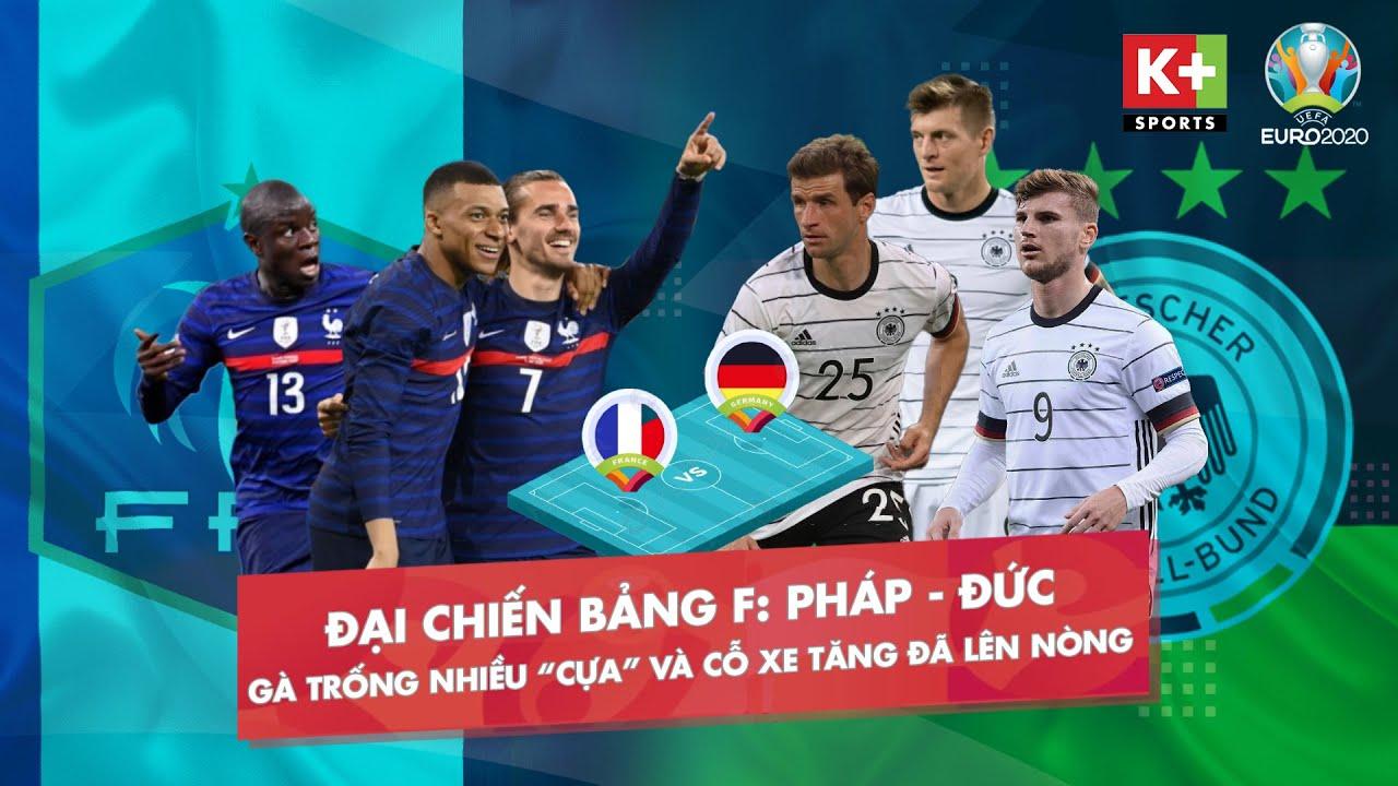 ĐẠI CHIẾN BẢNG F: PHÁP - ĐỨC | GÀ TRỐNG NHIỀU CỰA VÀ NHỮNG CỖ XE TĂNG ĐÃ LÊN NÒNG | EURO 2020