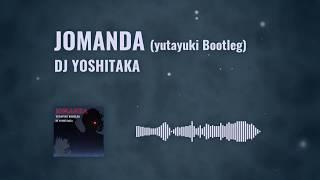 DJ YOSHITAKA - JOMANDA (yutayuki Bootleg)