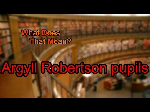 What does Argyll Robertson pupils mean?