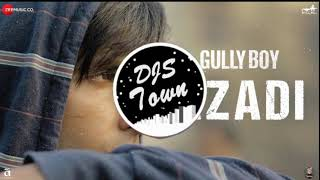 Azadi (Gully Boy) Remix By DJ Spirit _-_DJS Town