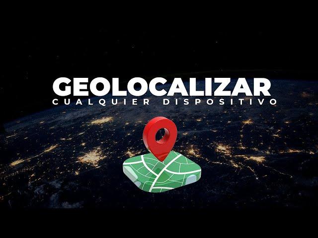 ¿Cómo geolocalizar cualquier dispositivo?