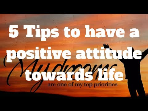5 Tips to have a positive attitude towards life