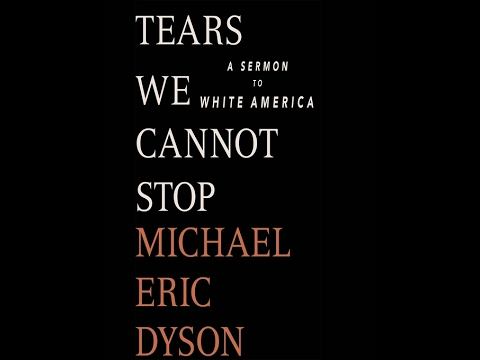 Michael Eric Dyson Discusses His New Book, Tears We Cannot Stop: A Sermon To White America