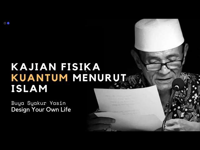 MEMAHAMI FISIKA KUANTUM DARI SUDUT PANDANG ISLAM. BUYA SYAKUR YASIN