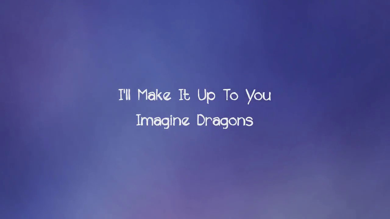 Imagine Dragons - I'll Make It Up To You (Lyrics)