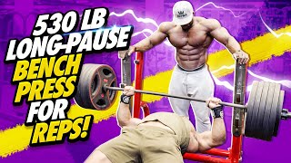 VERY LONG PAUSE BENCH PRESS FOR REPS WITH 530LBS!