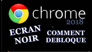 Google Chrome Ecran Noir - Comment Débloquer