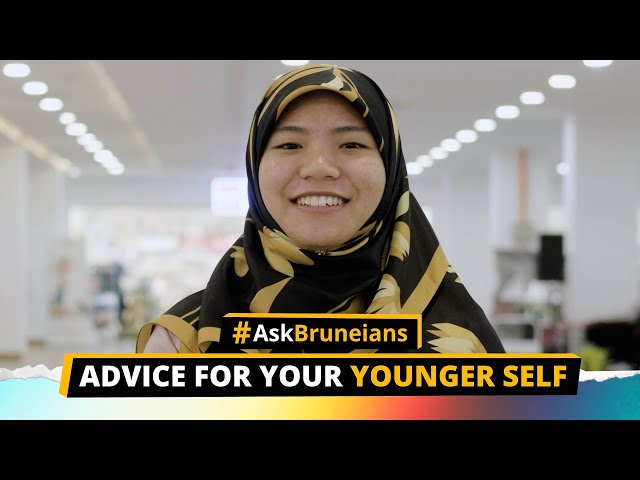 Ask Bruneians: Advice For Your Younger Self