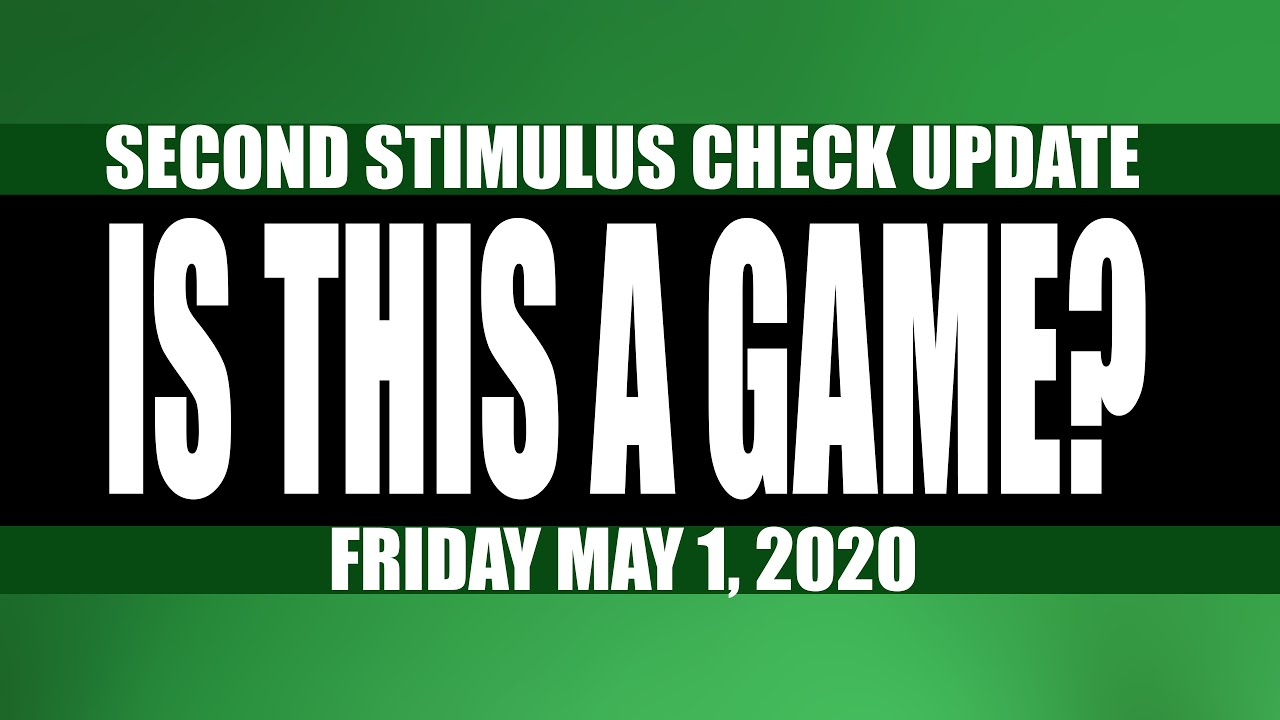Second Stimulus Check and Stimulus Package UPDATE May 1, 2020 | Is This A Game?