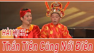Hài Kich :  Thần Tiên Cũng Nổi Điên - Hoài Linh - Chí Tài  - Trường Giang - Thúy Nga - Việt Hương