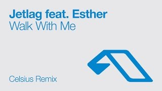 Jetlag feat. Esther - Walk With Me (Celsius Remix)