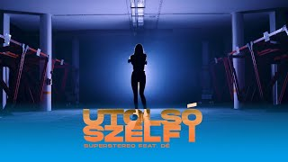 SuperStereo feat. Dé - Utolsó szelfi (Official Music Video)