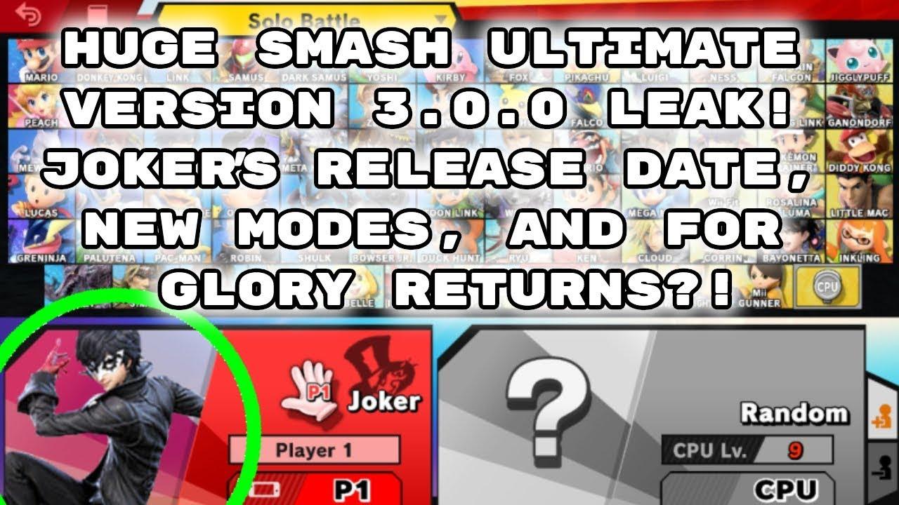 HUGE Smash Ultimate DLC Leak! JOKER'S RELEASE DATE, VERSION 3 0 NEW MODES,  AND FOR GLORY RETURNS?!
