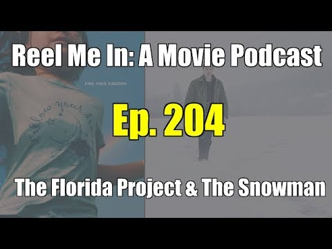 Reel Me In: A Movie Podcast - Ep. 204: The Florida Project & The Snowman