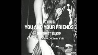 Wiz Khalifa   You & Your Friends RSPRO Clean Edit