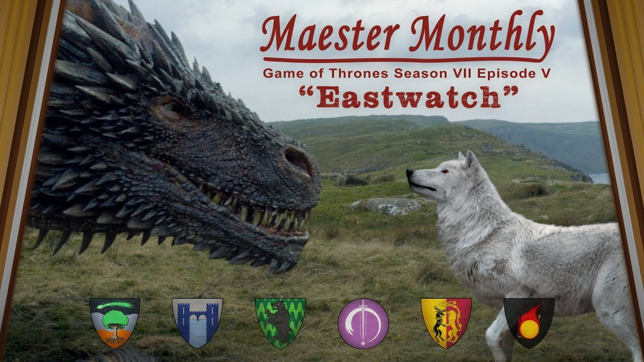 "QT8 GOT7 05 ""Eastwatch"" Analysis – Maester Monthly"