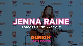 Jenna Raine Performs 'Be Like You' Live | DLL
