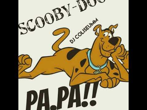 SCOOBY-DOO PA.PA REMIX ELLA QUIERE MMM AHH DJ COLISEUMM