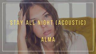 Alma - Stay All Night (Acoustic) (Lyrics)