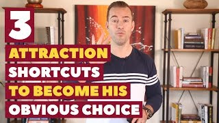 3 Attraction Shortcuts To Become His Obvious Choice | Dating Advice for Women by Mat Boggs