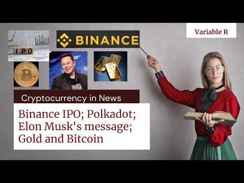 Top Cryptocurrency News || Binance IPO; Polkadot; Elon Musk's message; Gold and Bitcoin