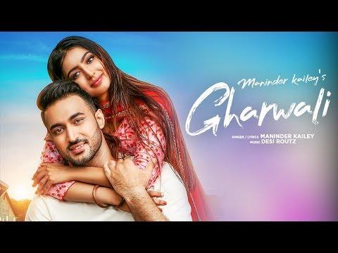 Gharwali: Maninder Kailey Full Song Desi Routz  Latest Punjabi Songs 2019