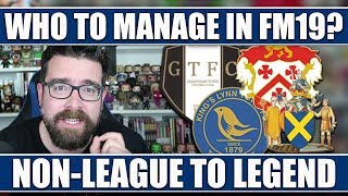 WHO TO MANAGE IN FOOTBALL MANAGER 2019  Non-League to Legend FM19