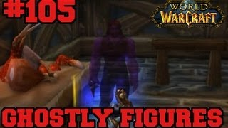 Ghostly Figures - Let's Play WoW - Episode 105
